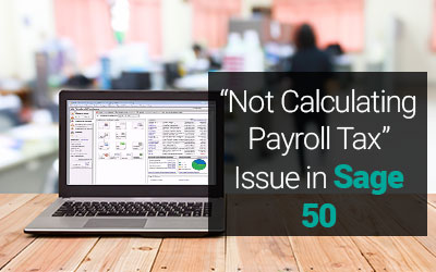 sage 50 not calculating payroll tax issue 1 844 313 4854
