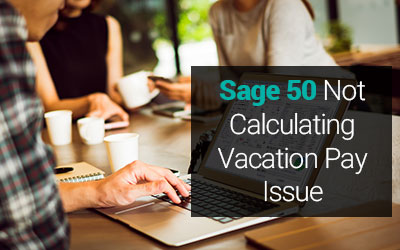Sage 50 Not Calculating Vacation Pay Issue