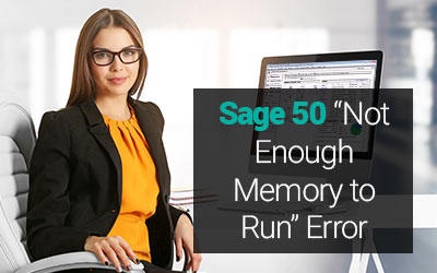 Sage 50 Not Enough Memory to Run Error How to Fix