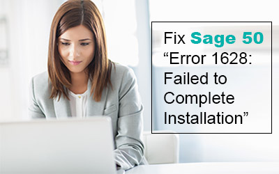 "How to Fix Sage 50 ""Error 1628: Failed to Complete Installation"""
