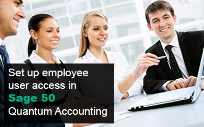 How to set up employee user access in Sage 50 Quantum Accounting
