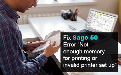 "How to fix Sage 50 Error ""Not enough memory for printing or invalid printer set up"""